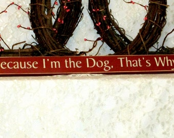 Because I'm the Dog That's  Why- Primitive Country Shelf Sitter, Painted Wood Sign, Dog Sign, primitive decor, home decor, funny dog sign