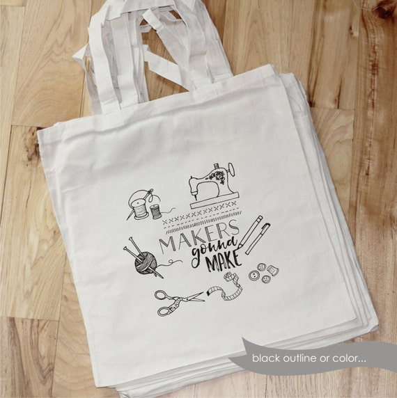 MAKERS gonna MAKE  - 14x15 cotton tote - craft supply bag - gift - custom designs available