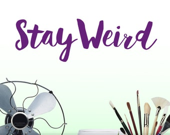 Funny Gift, Geek Wall Decal, Geeky Gift, Stay Weird Funny Wall Sticker Quote (0171b5v)