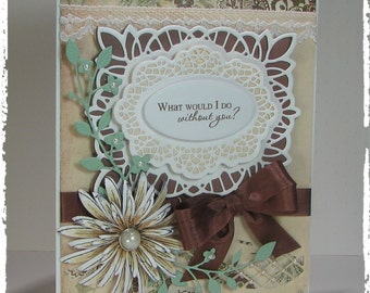 HANDMADE GREETING CARD --- What would I do without you?