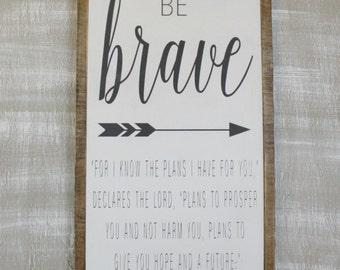 "Be Brave - framed wood sign - Jeremiah 29:11 - 12""x24"""