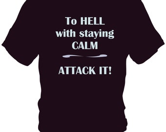 To Hell With Calm - Attack Printed Tee Shirt