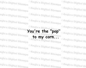 You're The Pop To My Corn Quote Digital Stamp Image