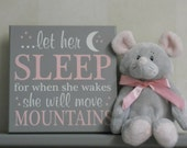 Pink and Gray Baby Girl Nursery Signs:  let her sleep for when she wakes she will move mountains