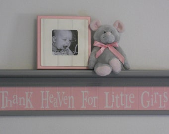 """Pink and Gray Nursery Decor Baby Girl Gift - Thank Heaven For Little Girls - Sign on 30"""" Shelf - Light Pink Grey"""