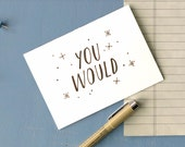 You Would / Single Letterpress printed card