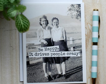 Card #348 - Be Happy, It Drives People Crazy - Blank Inside Greeting