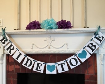 BRIDAL SHOWER decorations - Dark Teal Bride to Be banner - Bachelorette Party Sign - Dark Teal or Customize your colors -