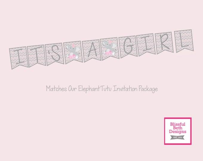 IT'S A GIRL Banner, Elephant Tutu Banner, Banner, Girl Banner, Shower Banner, Printable Banner, Printable Elephant Girl Banner