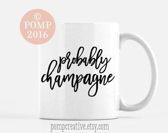 Probably Champagne Mug, Funny Coffee Mug, Cute Hand Drawn Calligraphy, Personalized, Gift