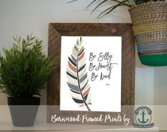 Be Silly Honest Kind Feather: Emerson - Framed Print in Reclaimed Barnwood Inspirational Decor - Handmade 8x10 or 5x7 Ready to Hang & Ship