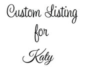 Custom Listing for Katy :)