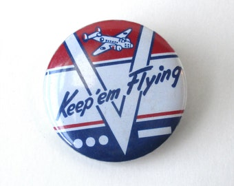 WWII Keep em Flying Button, Pin Back, Pins, Buttons, Homefront, V for Victory, Veterans, USAF, B-24 Bomber