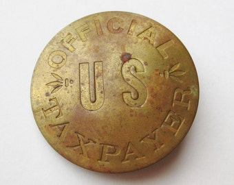 Vintage Official US Taxpayer Novelty Brass Pin Badge