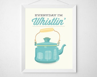 Tea Print - Everyday I'm Whistlin' - Funny kitchen Typography Poster wall art kettle brew funny aqua yellow mid century modern tree quote
