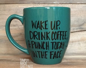 Wake up drink coffee and punch today in the face mug, punch today in the face mug, Funny mug, mug for gift, coffee lover mug