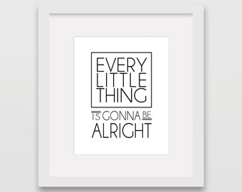Every Little Thing is gonna be Alright 8x10 print
