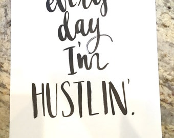 Every Day I'm Hustlin' -- prints or cards