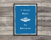 I want to believe quote | still want to believe | custom color available | Xfiles quote | Typography | Minimalist