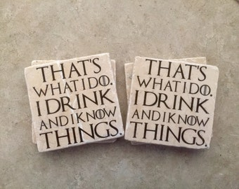 Game of Thrones, That's what I do, I drink and I know things, Set of 4 Tumbled Tile Coasters with Cork backing.