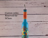 Reserved for SClaus.   Olive oil dispenser, multicolored abstract design, hand painted