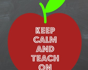 Keep Calm and Teach On 8x10