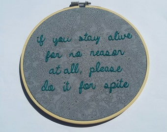 if you stay alive for no reason at all, please do it for spite - maria bamford - handmade embroidery hoop art