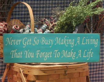 """Never Get So Busy Making A Living That You Forget To Make A Life painted wood sign 5.5"""" x 18"""" choice of color"""