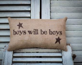 Boys will be boys  pillow, decorative pillow, home decor, love, burlap pillow, fabric pillow, nursery pillow 14x9 accent pillow