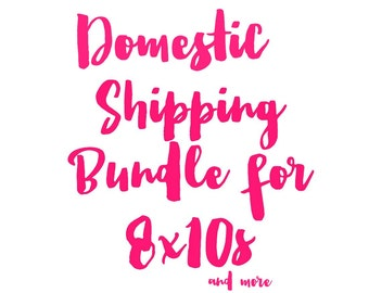 Domestic Shipping Bundle: 8x10s Only
