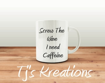 Screw The Wine I need my Caffeine Coffee mug