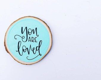 You Are Loved Magnet - Refrigerator Magnet, Kitchen Magnet, Wood Slice Decor, Tree Slice Decor, Tree Slice Magnet, Gifts for Her