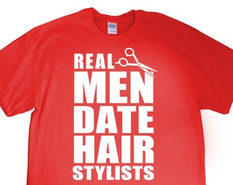 "New ""Real Men Date Hair Stylists"" Unisex Tshirt for Boyfriend, Girlfriend, friend, hair dresser, stylist, birthday, sister, brother S-XXL"