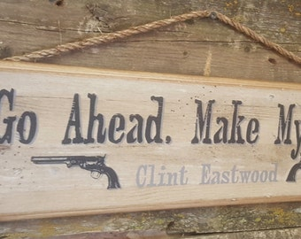 Go Ahead. Make My Day! Clint Eastwood, Western, Antiqued, Wooden Sign