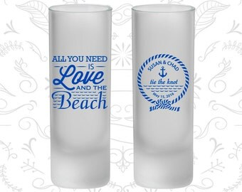 All you need is love and the beach, Frosted Tall Shot Glasses, Beach Wedding, Nautical (526)