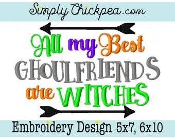Embroidery Design - All My Best Ghoulfriends are Witches - Halloween Saying - For 5x7 and 6x10 Hoops