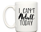 SALE: I Can't Adult Today, Hard Day, Rough Day, Funny Humor Typography 15 oz Coffee Cup Tea Mug Dishwasher Microwave Safe