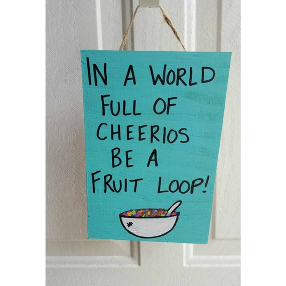 Be A Fruitloop In A World Full Of Cheerios Quote: Custom Wood Sign With Quote Best Friend By ThePeculiarPelican