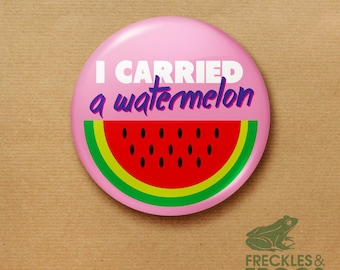 "I Carried A Watermelon Badge - 25mm 1"" Badge - Dirty Dancing"