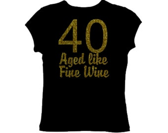 40 aged like fine wine shirt - 40th birthday tshirt . ladies birthday shirt . Funny birthday shirt. Womens birthdayshirts . Ladies bday top