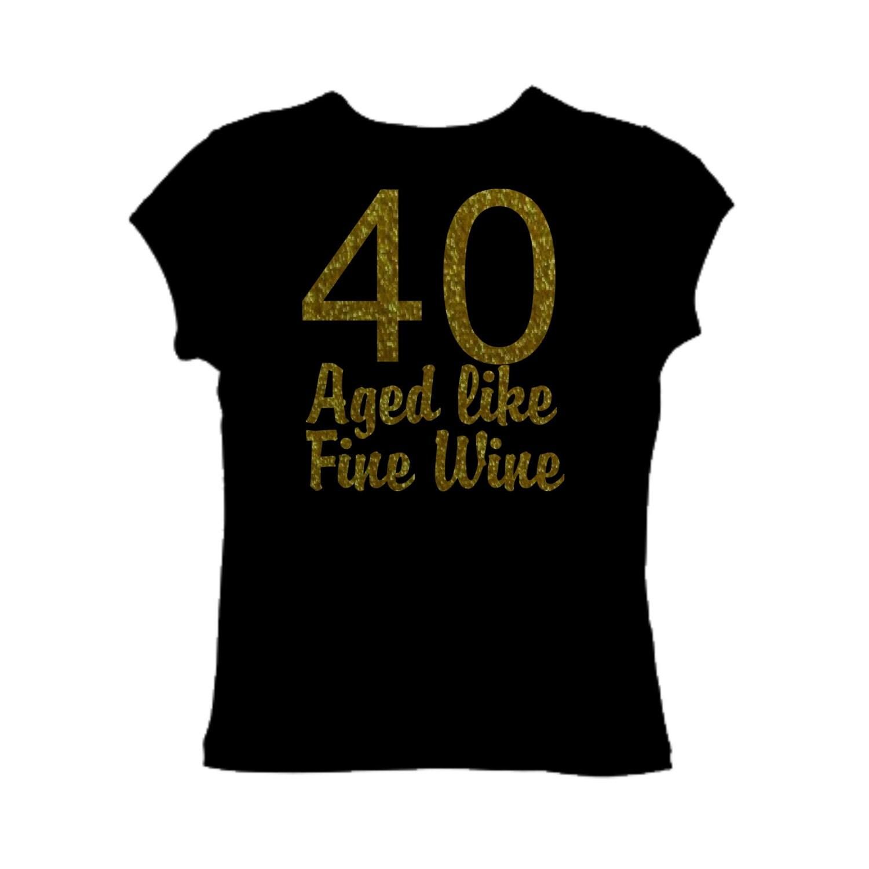 40 Aged Like Fine Wine Shirt 40th Birthday Tshirt . Ladies