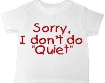"Sorry, I Don't Do ""Quiet""  T-shirt Kids boys"