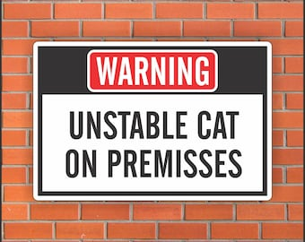 "Unstable Cat On Premisses - Funny Warning Sign - Funny Sign - 12"" X 18"" Aluminum Sign"
