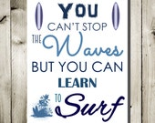 You can't stop the waves but you can learn to surf print, surf art, surf print, surf decor, surf poster, surf prints, surf posters surfing