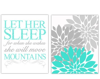 Let Her Sleep For when She Wakes She Will Move Mountains Turquoise Gray Art For GIrls Room Wall Art Flower Bursts Nursery Art Prints 166(a)