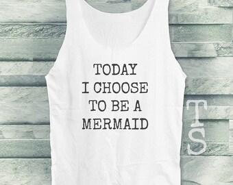 Today I choose to be a Mermaid tank top women tank top men tank top sleeveless singlet white tank top size S M L