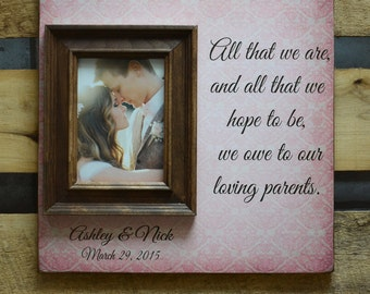 Mother of the Bride Gift Parents Thank You Gift Wedding Gift Personalized Picture Frame All That We Are We Owe To You, 16x16