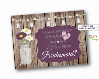 PRINTED Rustic I can't say I do without you Will you be my Bridesmaid note card.  Purple and Gray Rustic wedding party Mason Jar Daisy.