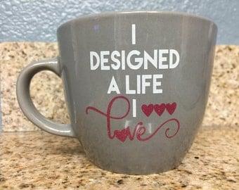 I Designed A Life I Love Mug