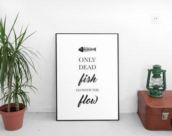 Only dead fish go with the flow Black and white art, Printable Quotes, Wall art, Minimalist art, Home decor, Typography print, Downloadable